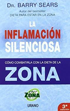 La Inflamacion Silenciosa: Como Combatirla Con la Dieta de la Zona 9788479536367