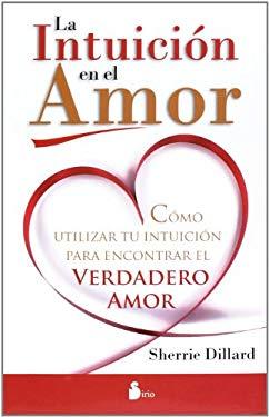 La Intuicion en el Amor: Como Utilizar Tu Intuicion Para Encontrar el Verdadero Amor = Love and Intuition 9788478087792
