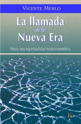 La Llamada (de La) Nueva Era: Hacia una Espiritualidad Mistico-Esoterica 9788472456426