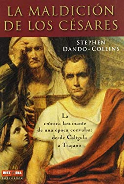 La Maldicion de los Cesares: La Cronica Fascinante de una Epoca Convulsa: Desde Caligula A Trajano = Blood of Caesars 9788479279677