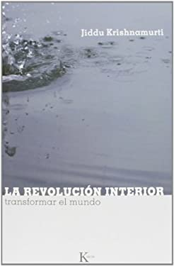 La Revolucion Interior: Transformar el Mundo = Inward Revolution 9788472456723