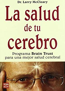 La Salud de Tu Cerebro: Programa Brain Trust Para una Mejor Salud Cerebral = The Brain Trust Program 9788479279820