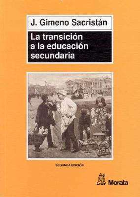 La Transicion a la Educacion Secundaria: Discontinuidades En Las Culturas Escolares 9788471124128