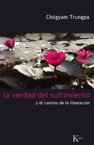 La Verdad del Sufrimiento y el Camino de la Liberacion 9788472457454