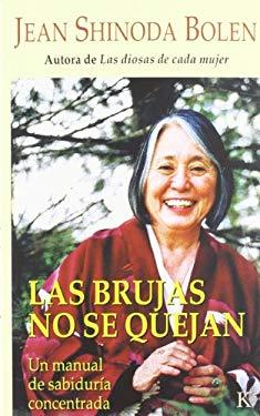 Las Brujas No Se Quejan: Un Manual de Sabiduria Concentrada 9788472455795