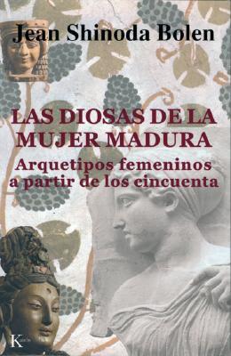 Las Diosas de La Mujer Madura: Arquetipos Femeninos a Partir de Los Cincuenta 9788472455320