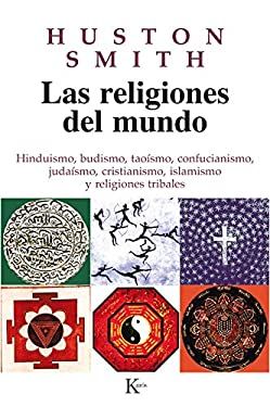 Las Religiones del Mundo: Hinduismo, Budismo, Taoismo, Confucianismo, Judaismo, Cristianismo, Islamismo y Religiones Tribales 9788472454668