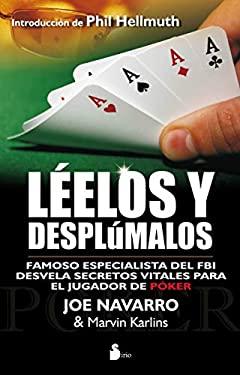 Leelos y Desplumalos: Un Famoso Especialista del FBI Desvela Secretos Decisivos Para el Jugador de Poquer 9788478087648