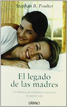 El Legado de las Madres: La Influencia de su Herencia Emocional en Nuestra Vida = The Legacy of Mothers 9788479537319