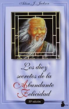 Los 10 Secretos de la Abundante Felicidad 9788478082049