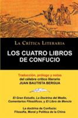 Los Cuatro Libros de Confucio, Confucio y Mencio, Colecci N La Cr Tica Literaria Por El C Lebre Cr Tico Literario Juan Bautista Bergua, Ediciones Ib R 9788470831362