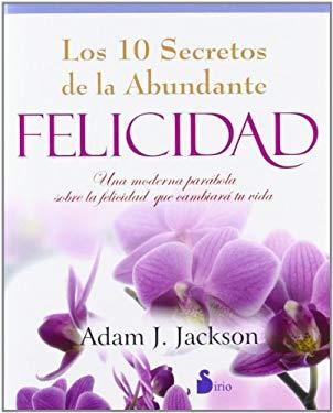 Los Diez Secretos de La Abundante Felicidad 9788478088027