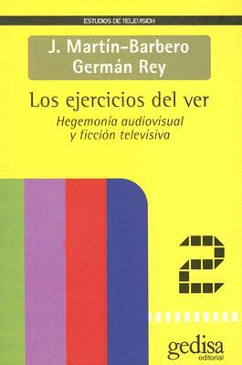 Los Ejercicios del Ver: Hegemonia Audiovisual y Ficcion Televisiva 9788474327533