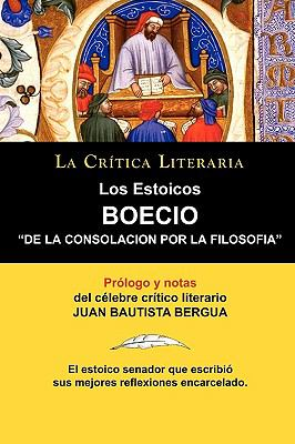Los Estoicos: Boecio: de La Consolacion Por La Filosofia. La Crtica Literaria. Prologado y Anotado Por Juan B. Bergua. 9788470831447