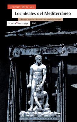 Los Ideales del Mediterraneo: Historia, Filosofia y Literatura En La Cultura Europea 9788474263107