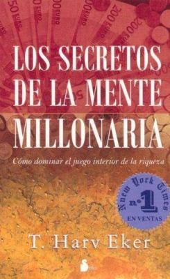 Los Secretos de la Mente Millonaria: Como Dominar el Juego Interior de la Riqueza = Secrets of the Millionaire Mind 9788478085293