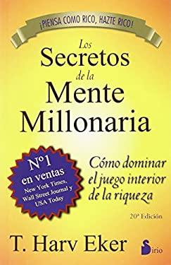 Los Secretos de la Mente Millonaria: Como Dominar el Juego Interior de A Riqueza = Secrets of the Millionaire Mind 9788478086085