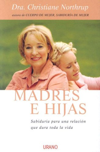 Madres E Hijas: Sabiduria Para una Relacion Que Dura Toda la Vida 9788479536220
