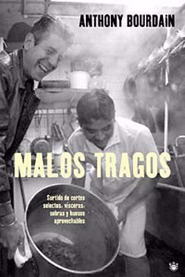 Malos Tragos: Surtido de Cortes Selectos, Visceras, Sobras y Huesos Aprovechables = The Nasty Bits 9788479011086