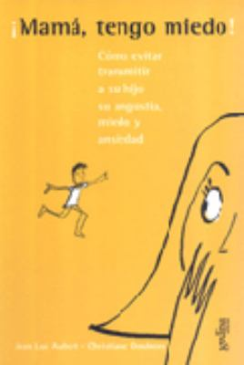 Mama, Tengo Miedo!: Guia Para Madres Ansiosas = Mother, I'm Afraid! 9788474324822