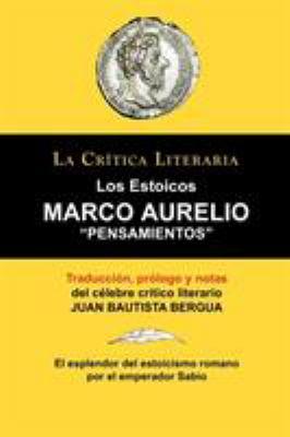 Marco Aurelio: Pensamientos. Los Estoicos. La Crtica Literaria. Traducido, Prologado y Anotado Por Juan B. Bergua. 9788470831423