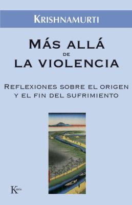 Mas Alla de la Violencia: Reflexiones Sobre el Origen y el Fin del Sufrimiento 9788472456518
