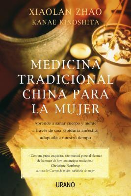 Medicina Tradicional China Para la Mujer: Aprende A Sanar Cuerpo y Mente A Traves de una Sabiduria Ancestral Adaptada A Nuestro Tiempo 9788479537517