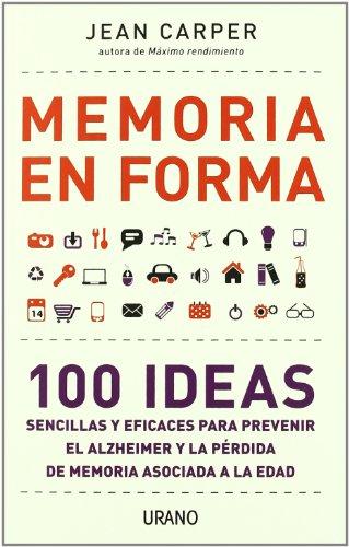 Memoria en Forma: 100 Ideas Sencillas y Eficaces Para Prevenir el Alzheimer y la Perdida de Memoria Asociada a la Edad = Memory as 9788479537821