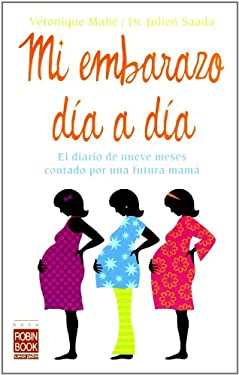 Mi Embarazo Dia A Dia: El Diario de Nueve Meses Contado Por una Futura Mama 9788479279684