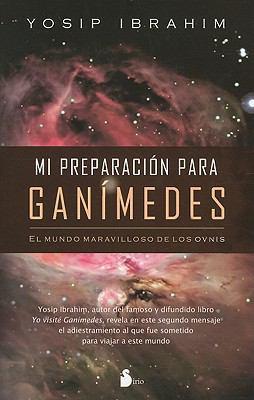 Mi Preparacion Para Ganimedes: El Mundo Maravilloso de los Ovnis 9788478085552