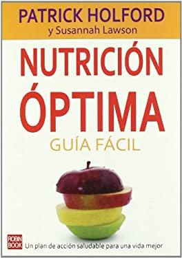 Nutricion Optima: Guia Facil = Optimum Nutrition Made Easy 9788479279745