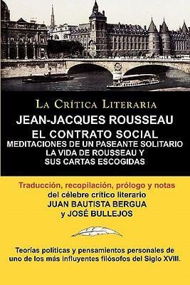 Jean-Jacques Rousseau: El Contrato Social, Meditaciones de Un Pasante Solitario, Colecci N La Cr Tica Literaria Por El C Lebre Cr Tico Litera 9788470831836