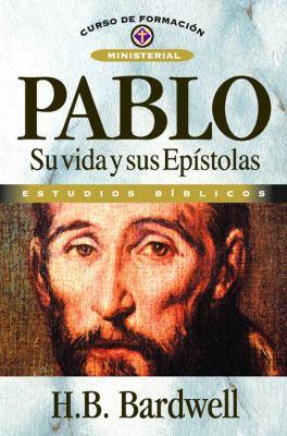 Pablo: Su Vida y Sus Epistolas 9788476452837