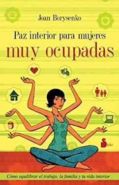 Paz Interior Para Mujeres Muy Ocupadas = Inner Peace for Busy Women