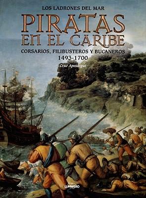 Piratas en el Caribe: Los Ladrones del Mar: Corsarios, Filibusteros y Bucaneros 1493-1700 9788477826101