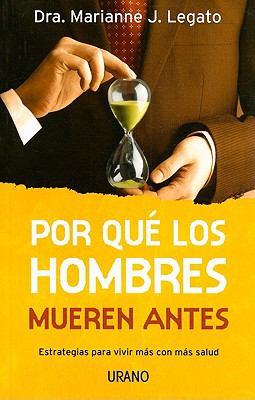 Por Que los Hombres Mueren Antes: Estrategias Para Vivir Mas Con Mas Salud = Why Men Die First 9788479537005