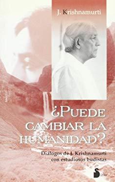 Puede Cambiar la Humanidad?: Dialogos de J. Krishnamurti Con Estudiosos Budistas 9788478084777