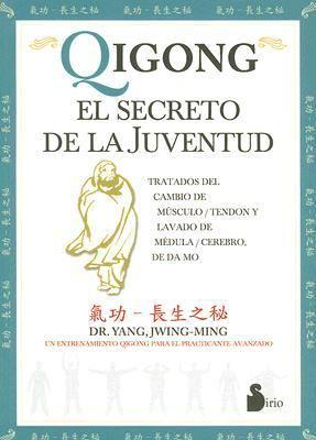 Qigong: El Secreto de la Juventud: Tratados del Cambio de Musculo/Tendon y Lavado de Medula/Cerebro, de Da Mo = Qigong: The Secret of Youth 9788478084111