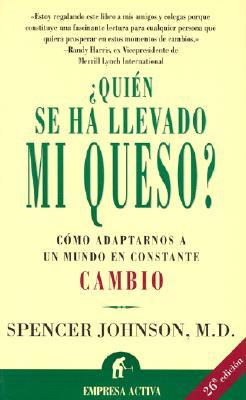 Quien Se Ha Llevado Mi Queso?: Como Adaptarnos A un Mundo en Constante Cambio = Who Moved My Cheese? 9788479534455