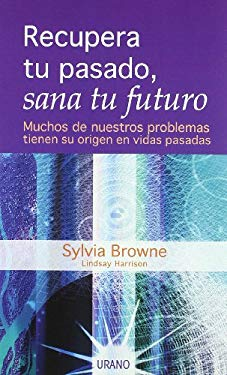 Recupera Tu Pasado, Sana Tu Futuro = Past Lives, Future Healing 9788479535131