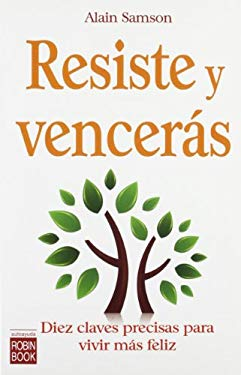 Resiste y Venceras: Diez Claves Precisas Para Vivir Mas Feliz 9788479279622