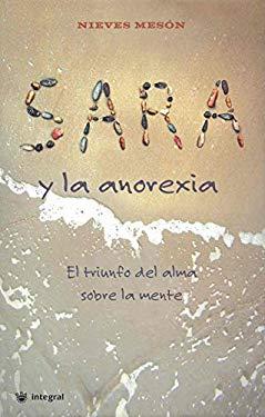 Sara y la Anorexia: El Triunfo del Alma Sobre la Mente 9788478715619