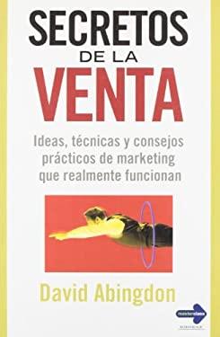Secretos de La Venta: Ideas, Tecnicas y Consejos Practicos de Marketing Que Realmente Funcionan 9788479278694