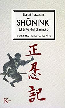 Shoninki: El Arte del Disimulo: El Autentico Manual de los Ninja 9788472457478