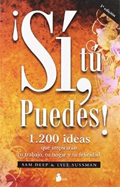 Si, Tu Puedes!: 1.200 Ideas Que Inspiraran Tu Trabajo, Tu Hogar y Tu Felicidad 9788478086092
