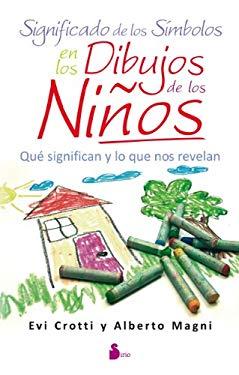 Significado de los Simbolos en los Dibujos de los Ninos: Que Significan y Lo Que Revelan 9788478088126
