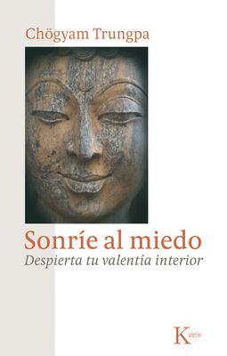 Sonrie al Miedo: Despierta Tu Valentia Interior = Smile at Fear 9788472458956