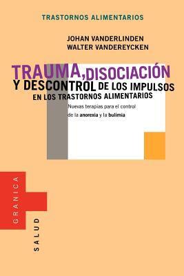 Trauma, Disociacion y Descontrol de los Impulsos en los Trastornos Alimentarios 9788475777788