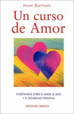 Un Curso de Amor: Ensenanzas Sobre el Amor, el Sexo y el Desarrollo Personal = A Course in Love 9788477207757