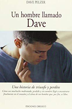 Un Hombre Llamado Dave: Una Historia de Triunfo y Perdon 9788477208037